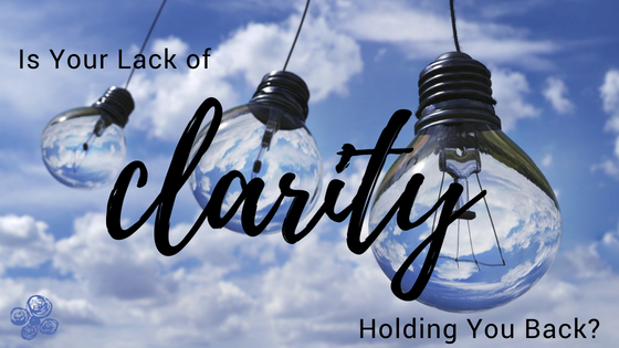 Is Your Lack of Clarity Holding You Back?