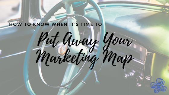 Put Away Your Marketing Map