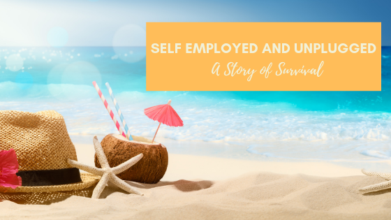 Self Employed and Unplugged: A Story of Survival